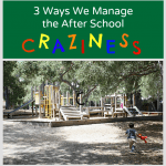 3 Ways I Manage the After School Craziness
