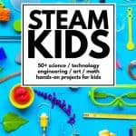 STEAM Kids: 50+ Science, Technology, Engineering, Art and Math activities for kids